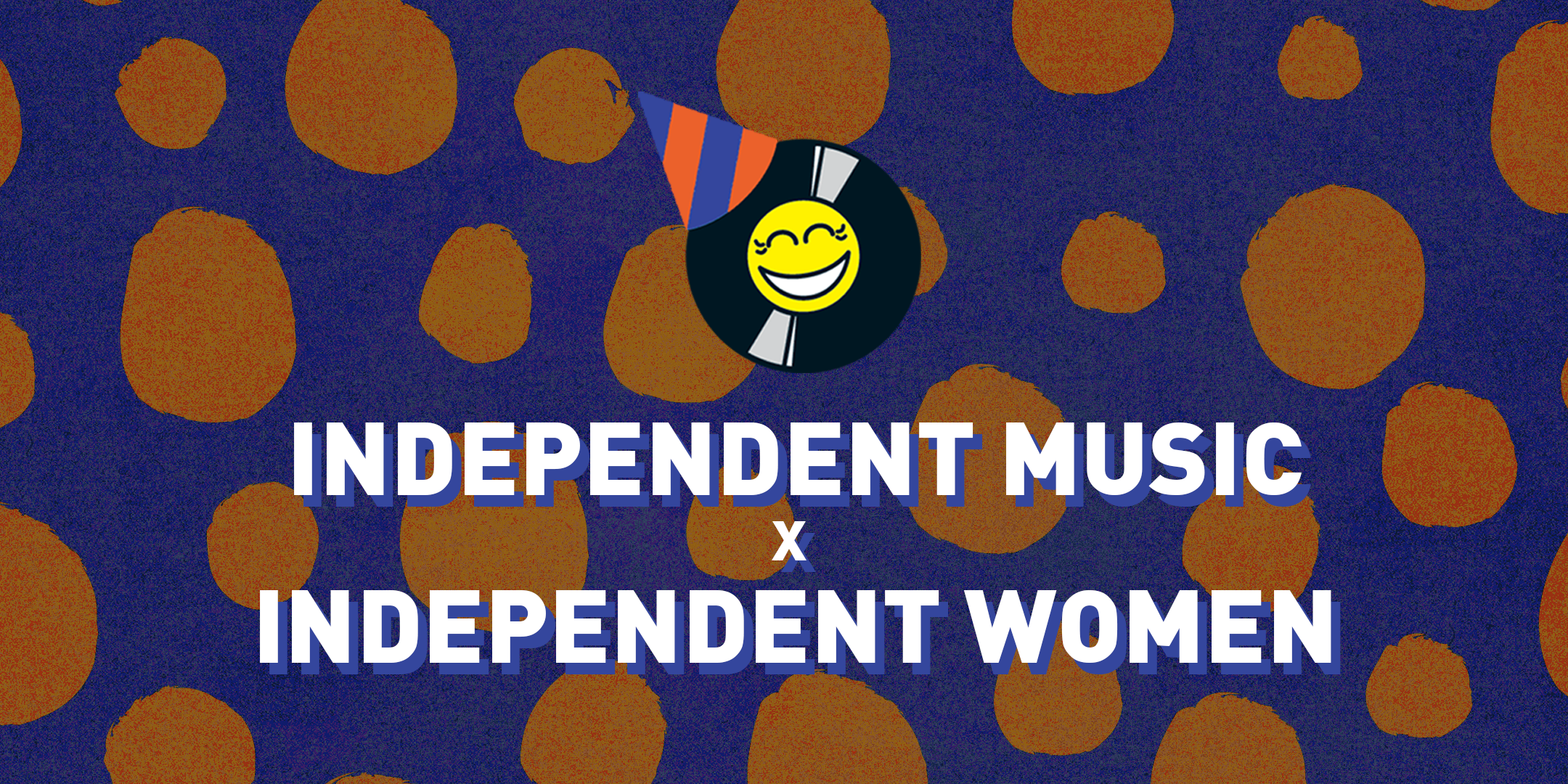 INDEPENDENT MUSIC x INDEPENDENT WOMEN